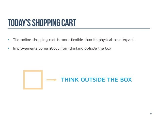 today's shopping cart• The online shopping cart is more flexible than its physical counterpart.• Improvements come about...