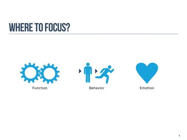 Where to focus?     Function     Behavior   Emotion                                       9
