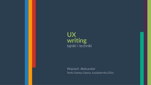 Wojciech Aleksander Strefa Startup Gdynia, 6 października 2016 UX writing tajniki i techniki