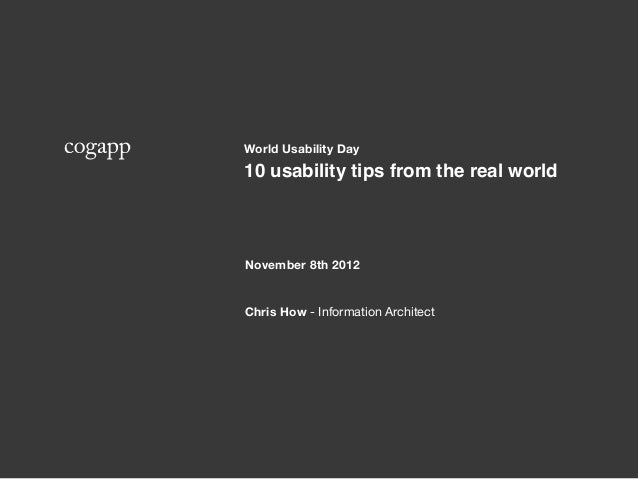 World Usability Day10 usability tips from the real worldNovember 8th 2012Chris How - Information Architect