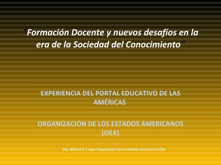 """"""" Formación Docente y nuevos desafíos en la era de la Sociedad del Conocimiento """"   EXPERIENCIA DEL PORTAL EDUCA..."""