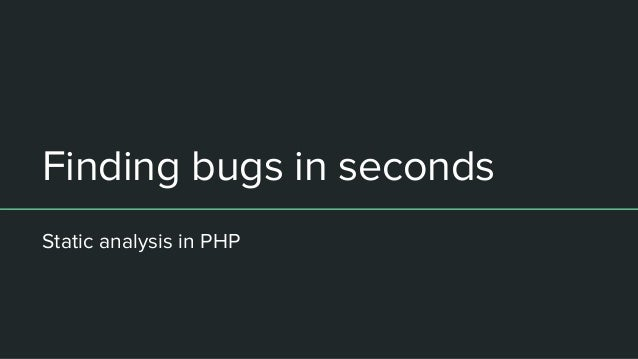 Finding bugs in seconds Static analysis in PHP