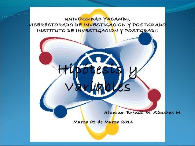 UNIVERSIDAD YACAMBU VICERECTORADO DE INVESTIGACION Y POSTGRADO INSTITUTO DE INVESTIGACION Y POS TGRADO  Hipótesis y Variab...