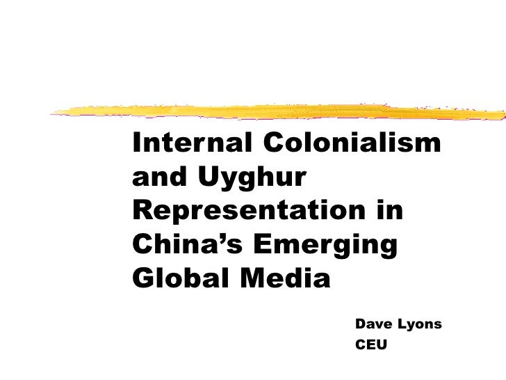 Internal Colonialism and Uyghur Representation in China's Emerging Global Media Dave Lyons CEU