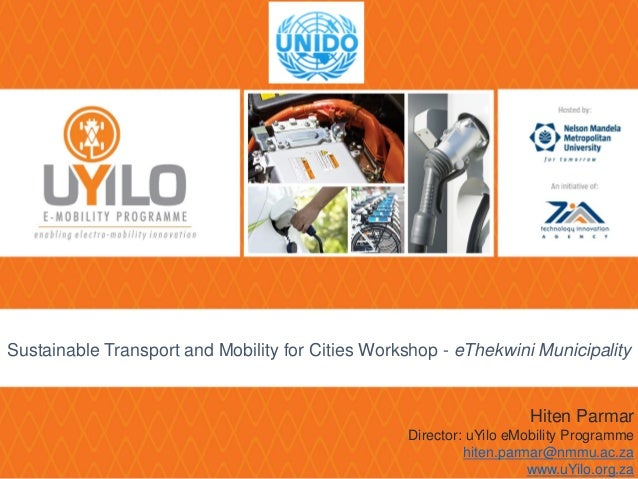 Sustainable Transport and Mobility for Cities Workshop - eThekwini Municipality Hiten Parmar Director: uYilo eMobility Pro...