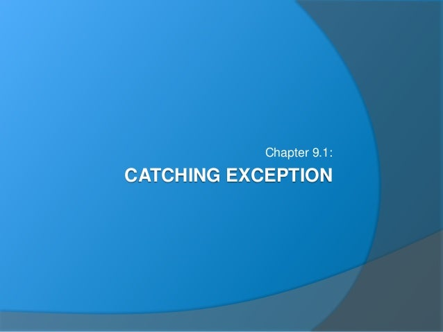 CATCHING EXCEPTION Chapter 9.1: