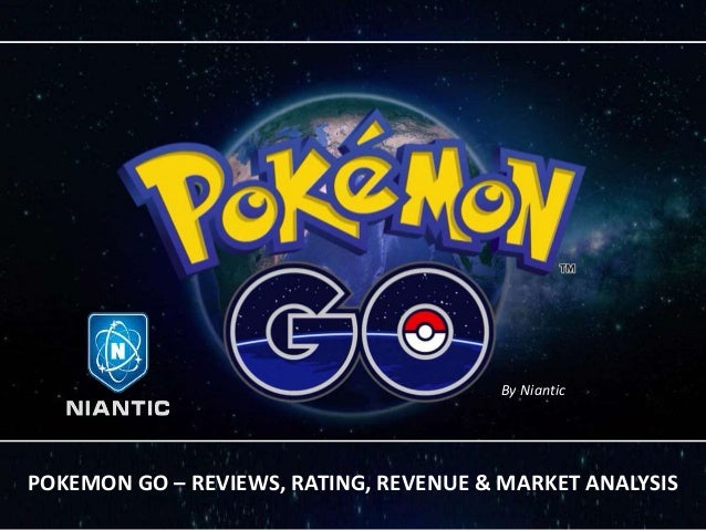 POKEMON GO – REVIEWS, RATING, REVENUE & MARKET ANALYSIS By Niantic