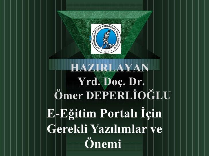 E-Eğitim Portalı İçin Gerekli Yazılımlar ve Önemi   HAZIRLAYAN  Yrd. Doç. Dr.  Ömer DEPERLİOĞLU