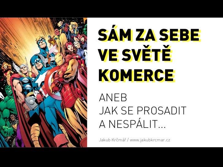 SÁM ZA SEBEVE SVĚTĚKOMERCEANEBJAK SE PROSADITA NESPÁLIT...Jakub Krčmář / www.jakubkrcmar.cz