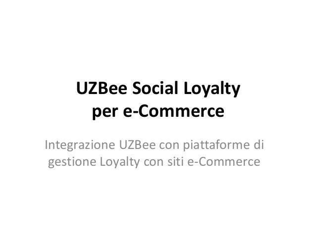 UZBee Social Loyalty per e-Commerce Integrazione UZBee con piattaforme di gestione Loyalty con siti e-Commerce