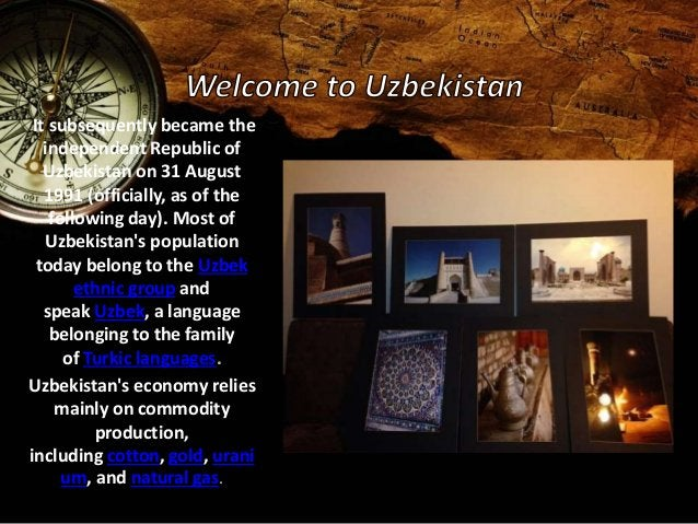 It subsequently became the  independent Republic of  Uzbekistan on 31 August  1991 (officially, as of the  following day)....