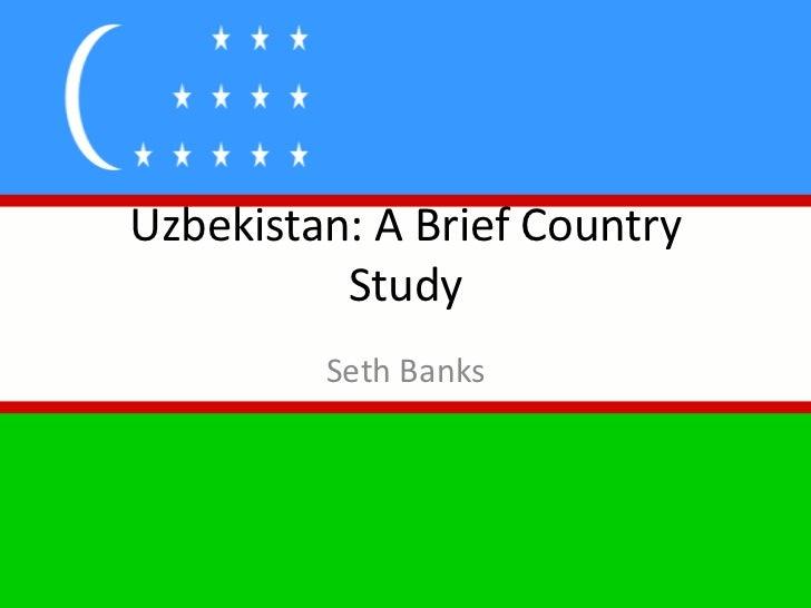 Uzbekistan: A Brief Country Study<br />Seth Banks<br />