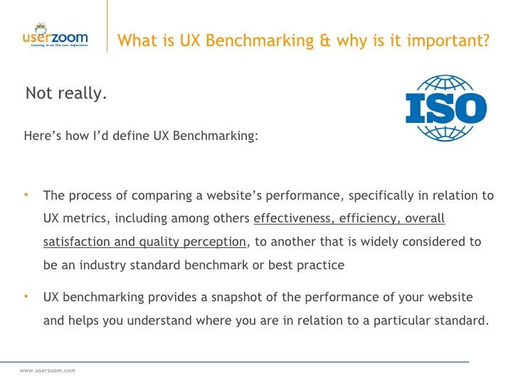 Not really.  What is UX Benchmarking & why is it important?  <ul><li>Here's how I'd define UX Benchmarking: </li></ul><ul>...