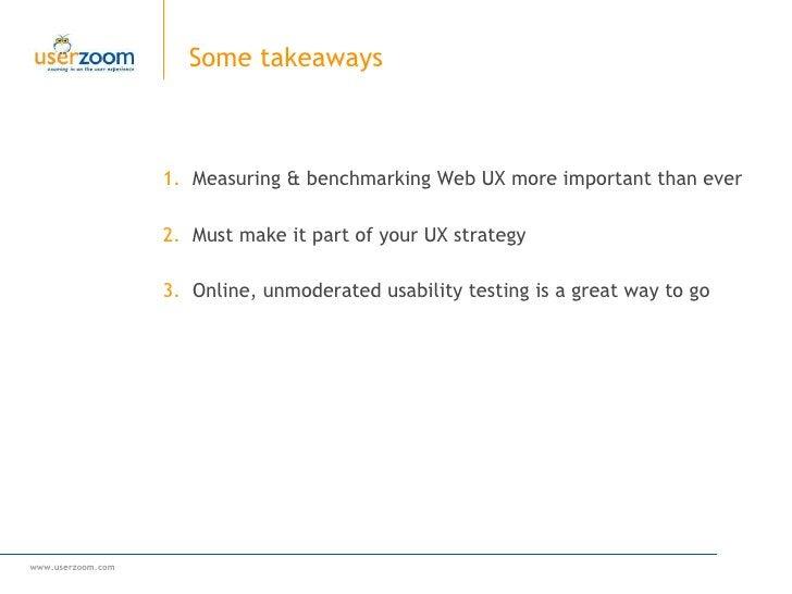 Some takeaways <ul><ul><li>Measuring & benchmarking Web UX more important than ever </li></ul></ul><ul><ul><li>Must make i...