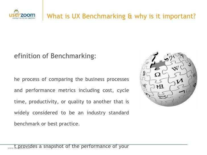What is UX Benchmarking & why is it important?  <ul><li>Definition of Benchmarking:  </li></ul><ul><li>The process of comp...