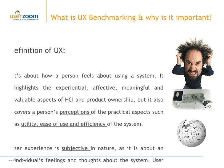 What is UX Benchmarking & why is it important?  <ul><li>Definition of UX:  </li></ul><ul><li>I t's about how a person feel...