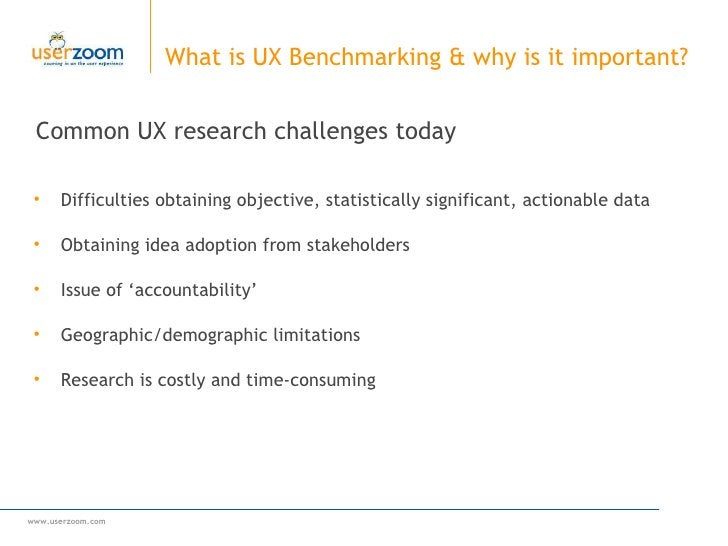 Common UX research challenges today What is UX Benchmarking & why is it important?  <ul><li>Difficulties obtaining objecti...