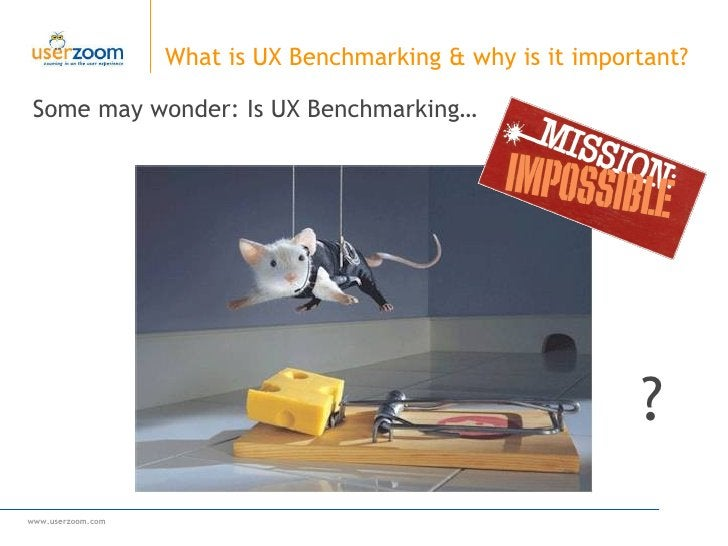 Some may wonder: Is UX Benchmarking… What is UX Benchmarking & why is it important?  ?
