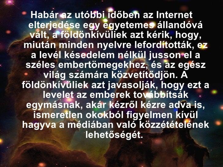 <ul><li>Habár az utóbbi időben az Internet elterjedése egy egyetemes állandóvá vált, a földönkívüliek azt kérik, hogy, miu...