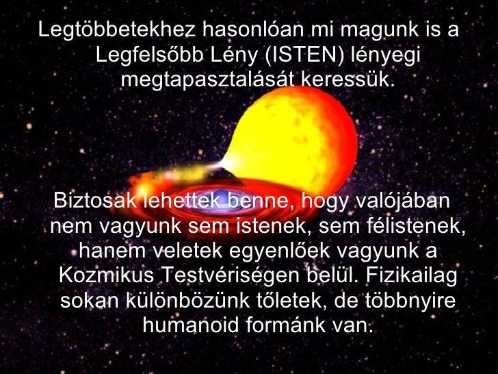 <ul><li>Legtöbbetekhez hasonlóan mi magunk is a Legfelsőbb Lény (ISTEN) lényegi megtapasztalását keressük. </li></ul><ul><...