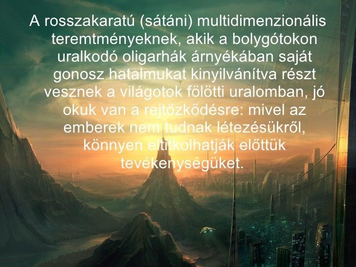 <ul><li>A rosszakaratú (sátáni) multidimenzionális teremtményeknek, akik a bolygótokon uralkodó oligarhák árnyékában saját...