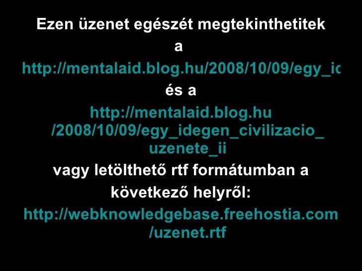 <ul><li>Ezen üzenet egészét megtekinthetitek </li></ul><ul><li>a  </li></ul><ul><li>http://mentalaid.blog.hu/2008/10/09/eg...