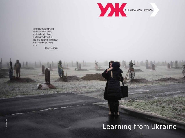 THE UKRAINIAN JOURNAL Learning from Ukraine The enemy is fighting like a coward, vilely, pretending he has nothing to do wi...