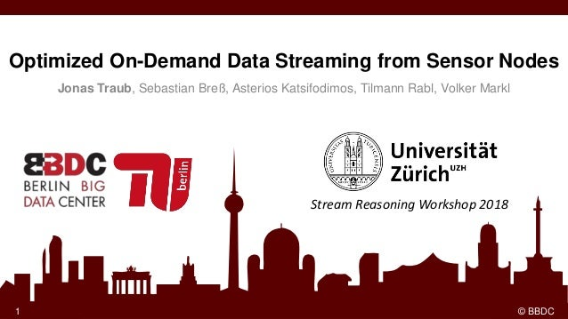 1 © BBDC Jonas Traub et al., Optimized On-Demand Data Streaming from Sensor Nodes, SoCC '17Jonas Traub et al., Optimized O...