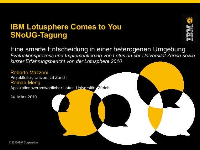 © 2010 IBM Corporation IBM Lotusphere Comes to You SNoUG-Tagung Eine smarte Entscheidung in einer heterogenen Umgebung Eva...