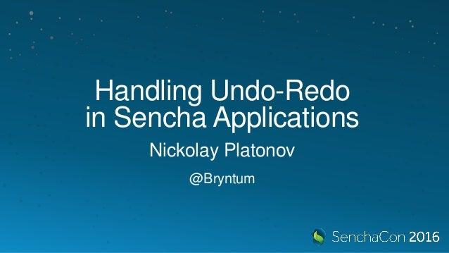 Handling Undo-Redo in Sencha Applications Nickolay Platonov @Bryntum