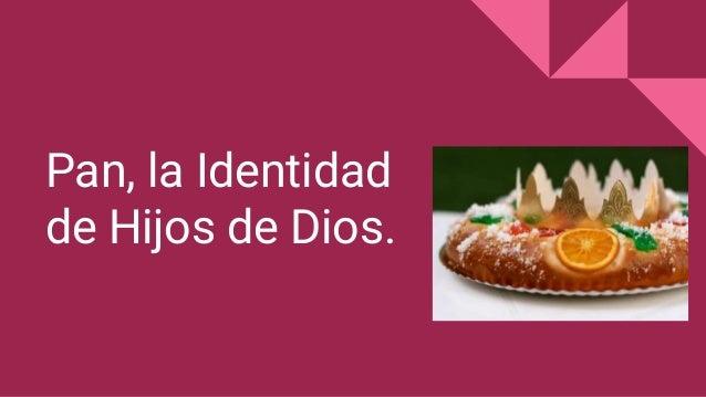 Pan, la Identidad de Hijos de Dios.