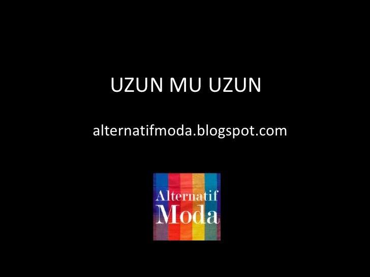 UZUN MU UZUN alternatifmoda.blogspot.com