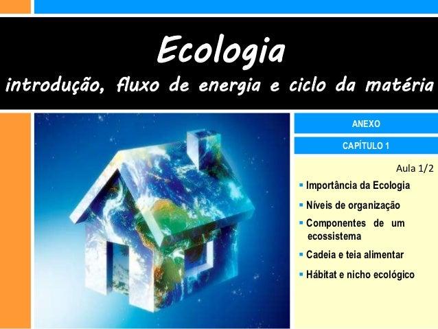 Ecologiaintrodução, fluxo de energia e ciclo da matéria                                            ANEXO                  ...