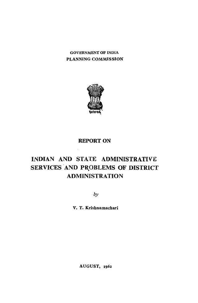 GOVERNMENT OF INDIA  PLANNING COMMISSION  REPORT ON  INDIAN AND STATE ADMINISTRATIVE SERVICES 'AND PROBLEMS OF DISTRICT , ...