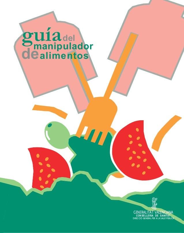 guía manipulador del  de alimentos  GENERALITAT VALENCIANA CONSELLERIA DE SANITAT  DIRECCIÓ GENERAL PER A LA SALUT PÚBLICA