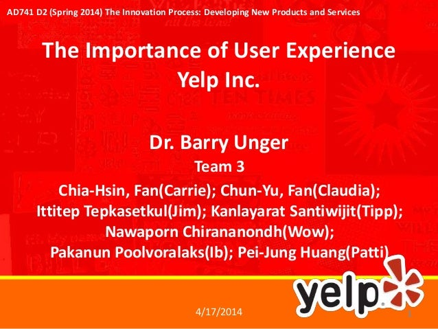 The Importance of User Experience Yelp Inc. Team 3 Chia-Hsin, Fan(Carrie); Chun-Yu, Fan(Claudia); Ittitep Tepkasetkul(Jim)...