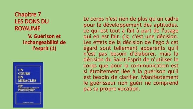 Chapitre 7 LES DONS DU ROYAUME V. Guérison et inchangeabilité de l'esprit (1) Le corps n'est rien de plus qu'un cadre pour...