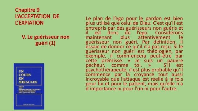Chapitre 9 L'ACCEPTATION DE L'EXPIATION V. Le guérisseur non guéri (1) Le plan de l'ego pour le pardon est bien plus utili...