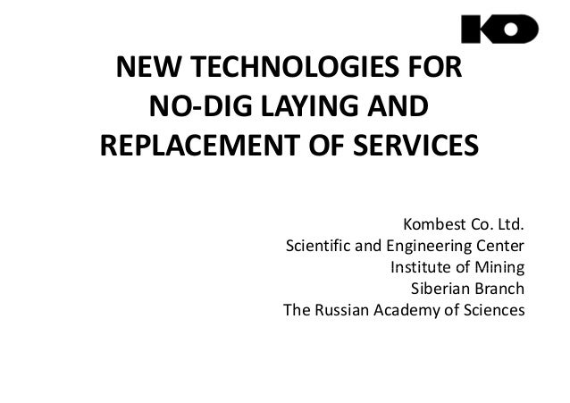 NEW TECHNOLOGIES FOR NO-DIG LAYING AND REPLACEMENT OF SERVICESREPLACEMENT OF SERVICES Kombest Co. Ltd. Scientific and Engi...