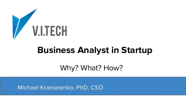 Michael Kramarenko, PhD, CSO Business Analyst in Startup Why? What? How?
