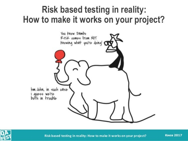 Киев 2017Risk based testing in reality: How to make it works on your project? Risk based testing in reality: How to make i...