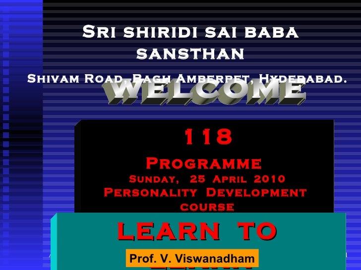 welcome 118 Programme   Sunday,  25  April  2010 Personality  Development  course Sri shiridi sai baba sansthan Shivam Roa...