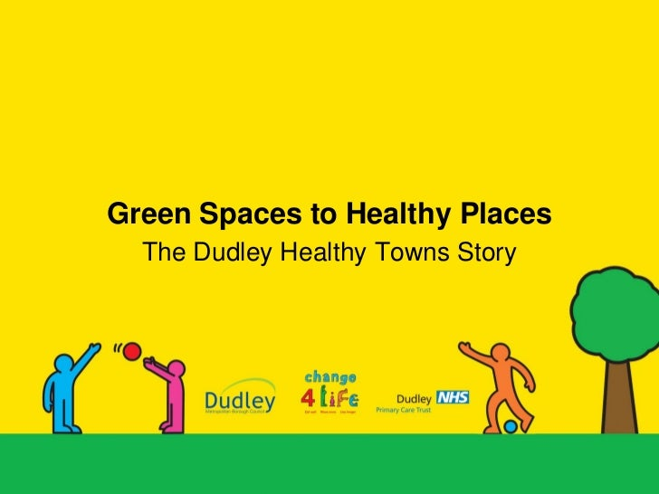 Green Spaces to Healthy Places  The Dudley Healthy Towns Story