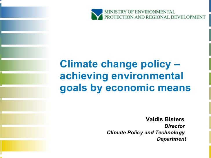 Climate change  policy –achieving environmental goals by economic means Valdis Bisters  Director  Climate Policy and Techn...