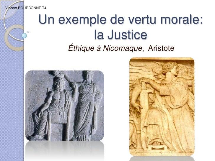 Un exemple de vertu morale: la Justice<br />Vincent BOURBONNE T4<br />Éthique à Nicomaque,  Aristote<br />