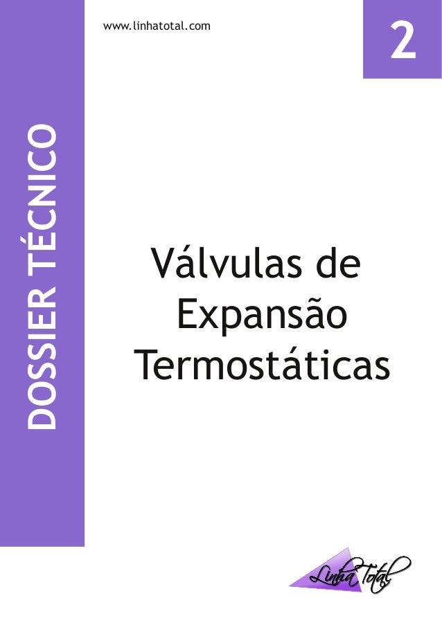 DOSSIERTÉCNICO www.linhatotal.com 2 Válvulas de Expansão Termostáticas