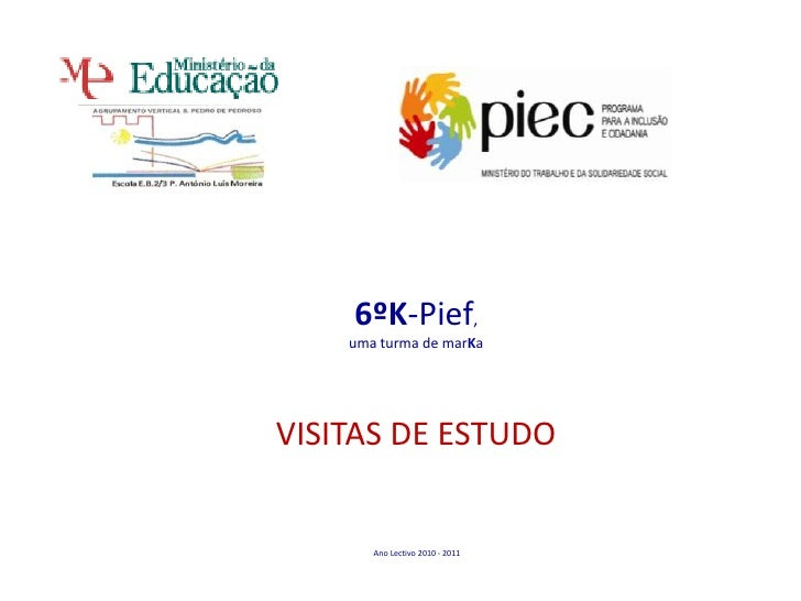 6ºK-Pief,<br />uma turma de marKa<br />VISITAS DE ESTUDO<br /> Ano Lectivo 2010 - 2011 <br />