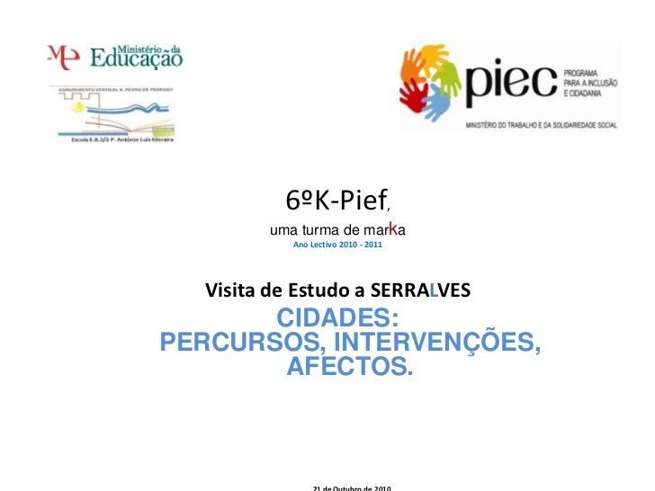 6ºK-Pief,<br />uma turma de marka<br />Ano Lectivo 2010 - 2011<br />Visita de Estudo a SERRALVES<br />CIDADES: PERCURSOS, ...