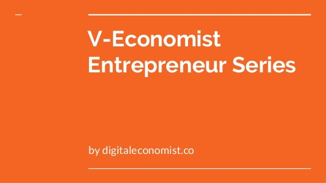 V-Economist Entrepreneur Series by digitaleconomist.co