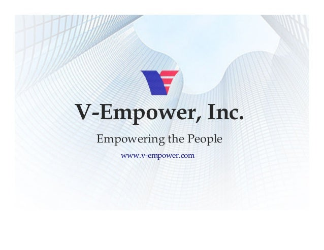 V-Empower, Inc. Empowering the People Empowering the People www.v-empower.com